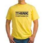 Think: It's Not Illegal Yellow T-Shirt