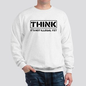 Think: It's Not Illegal Sweatshirt