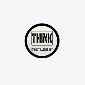 Think: It's Not Illegal Mini Button