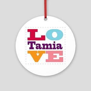 I Love Tamia Round Ornament