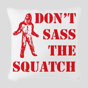 dont sass the squatch Woven Throw Pillow