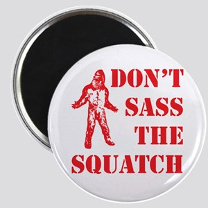 dont sass the squatch Magnet