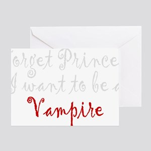 Forget Princess I want to be a Vampi Greeting Card