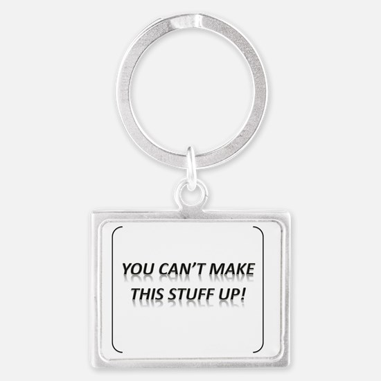 You Can't Make This Stuff Up! Landscape Keychain