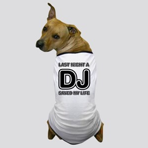 Last Night A DJ Saved My Life Dog T-Shirt