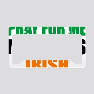 Pray For Me My Wife Is Irish License Plate Holder