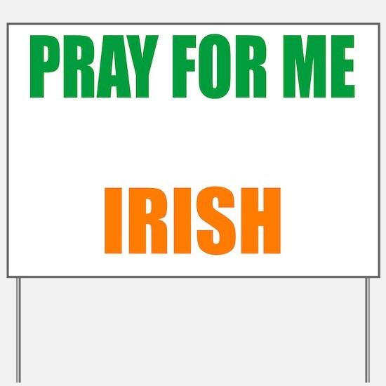 Pray For Me My Wife Is Irish Yard Sign