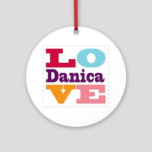 I Love Danica Round Ornament