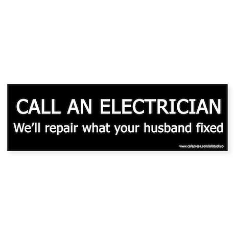 Call an Electrician - Funny Bumper Sticker