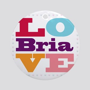 I Love Bria Round Ornament