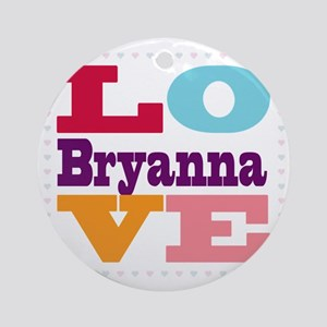 I Love Bryanna Round Ornament