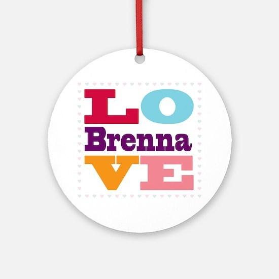 I Love Brenna Round Ornament