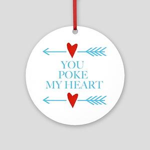 You Poke My Heart Round Ornament