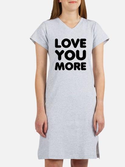 Love You More Women's Nightshirt