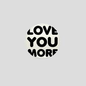 Love You More Mini Button