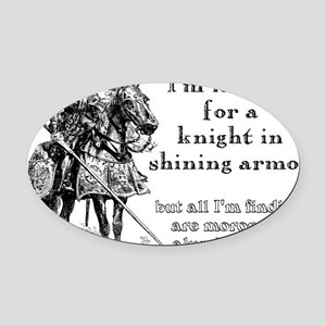 Knight In Shining Armor Funny T-Sh Oval Car Magnet
