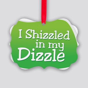I Shizzled in my Dizzle Picture Ornament