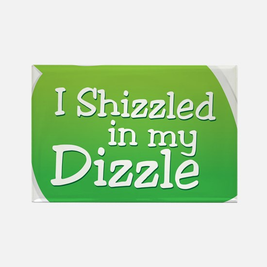 I Shizzled in my Dizzle Rectangle Magnet