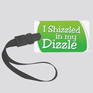 I Shizzled in my Dizzle Large Luggage Tag