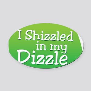 I Shizzled in my Dizzle Oval Car Magnet
