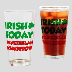 Irish Today Venezuelan Tomorrow Drinking Glass