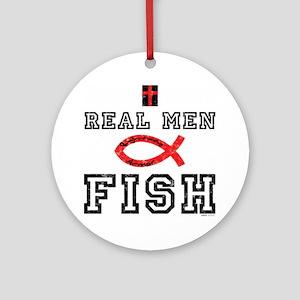 Real Men Fish Round Ornament