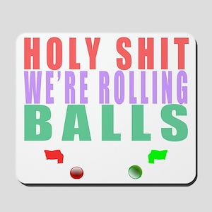 Holy Shit Were Rolling Balls Mousepad