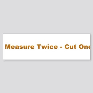 Measure Twice Bumper Sticker
