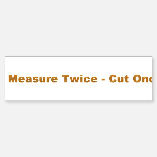 Measure Twice Bumper Bumper Bumper Sticker