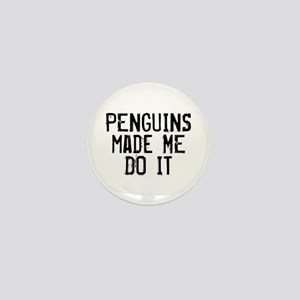 Penguins Made Me Mini Button