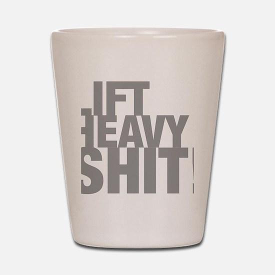 Lift Heavy Shit Shot Glass