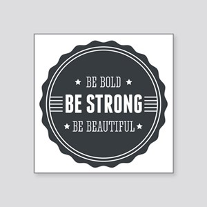 """Be bold. Be strong. Be beau Square Sticker 3"""" x 3"""""""