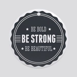 Be bold. Be strong. Be beautiful. B Round Ornament