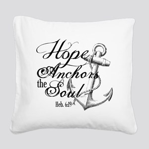 Hope Anchors the Soul Heb. 6: Square Canvas Pillow