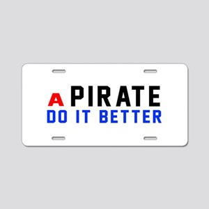 Pirate Do It Better Aluminum License Plate
