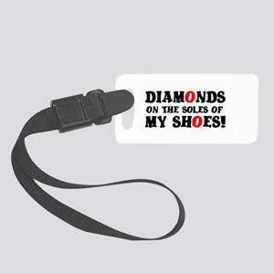 DIAMONDS ON THE SOLES OF MY SHOE Small Luggage Tag