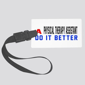 Physical Therapy Assistant Do It Large Luggage Tag