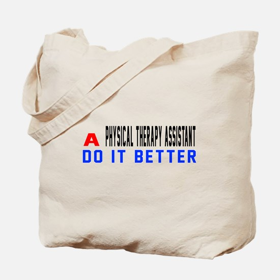 Physical Therapy Assistant Do It Better Tote Bag
