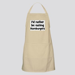 Rather be eating Hamburgers BBQ Apron