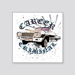 "Career Criminal Impala Square Sticker 3"" x 3"""