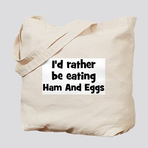Rather be eating Ham And Eggs Tote Bag