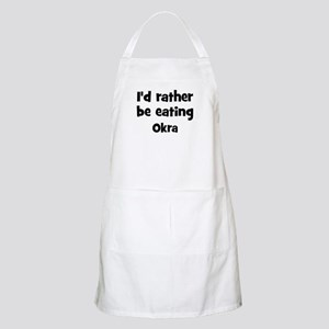 Rather be eating Okra BBQ Apron
