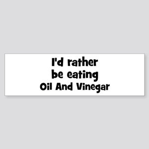 Rather be eating Oil And Vine Bumper Sticker