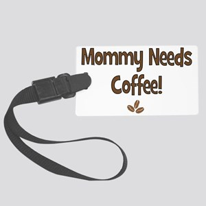 Mommy Needs Coffee Large Luggage Tag