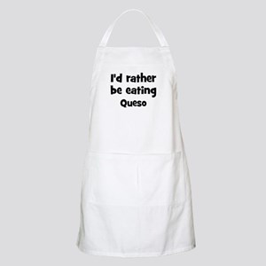 Rather be eating Queso BBQ Apron