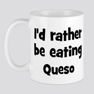 Rather be eating Queso Mug