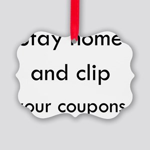 Stay Home and Clip Your Coupons Picture Ornament