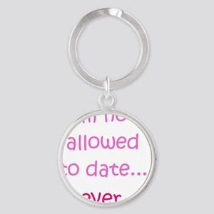 Im not allowed to date...ever. Round Keychain
