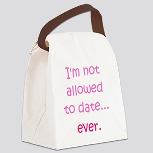 Im not allowed to date...ever. Canvas Lunch Bag
