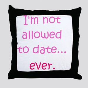 Im not allowed to date...ever. Throw Pillow